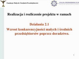 Realizacja i rozliczenie projektu w ramach Działania 2.1