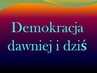 Demokracja dawniej i dzi?