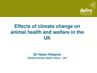 Effects of climate change on animal health and welfare in the UK   Dr Helen Roberts Global Animal Health, Defra   UK
