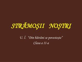 STRĂMOŞII   NOŞTRI