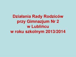 Działania Rady Rodziców  przy Gimnazjum Nr 2  w Lublińcu  w roku szkolnym 2013/2014