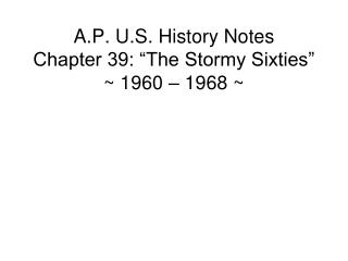 "A.P. U.S. History Notes Chapter 39: ""The Stormy Sixties"" ~ 1960 – 1968 ~"