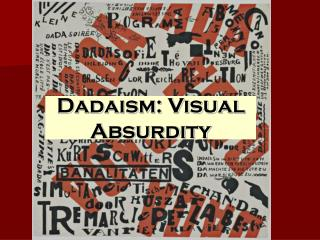 Dadaism: Visual Absurdity