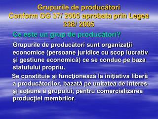Grupurile de producători Conform OG 37/ 2005 aprobata prin Legea 338/ 2005