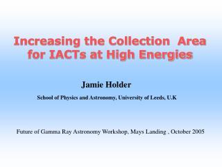 Jamie Holder  School of Physics and Astronomy, University of Leeds, U.K