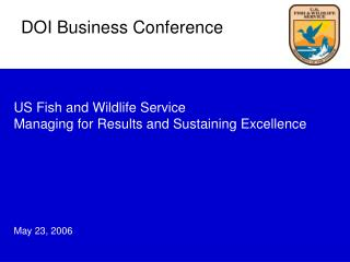 US Fish and Wildlife Service  Managing for Results and Sustaining Excellence       May 23, 2006
