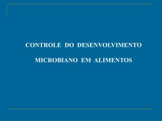CONTROLE  DO  DESENVOLVIMENTO MICROBIANO  EM  ALIMENTOS