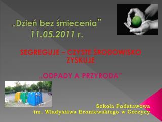 """""""Dzień bez śmiecenia """" 11.05.2011 r."""