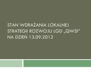 """Stan wdrażania Lokalnej Strategii Rozwoju LGD """"Qwsi"""" na dzień 13.09.2012"""