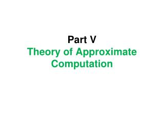 Part V  Theory of Approximate Computation