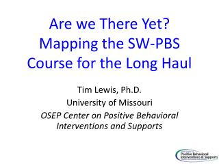 Are we There Yet Mapping the SW-PBS Course for the Long Haul