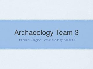 Archaeology Team 3