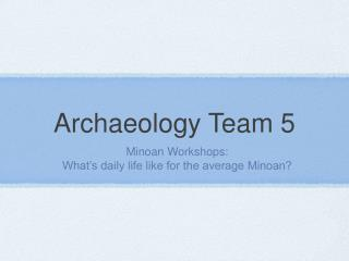 Archaeology Team 5