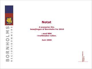 Notat  4 scenarier ifm.  besejlingen af Bornholm fra 2010 - med BRK   i trafikkøber rollen.