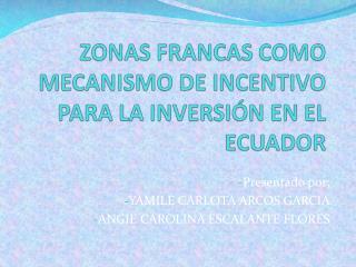 ZONAS FRANCAS COMO MECANISMO DE INCENTIVO PARA LA INVERSI�N EN EL ECUADOR