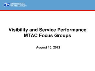 Visibility and Service Performance MTAC Focus Groups  August 15, 2012