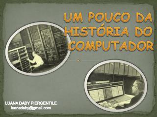 UM POUCO DA  HISTÓRIA DO  COMPUTADOR