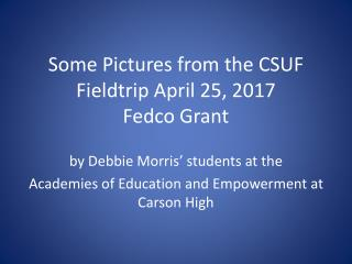 Some Pictures from the CSUF Fieldtrip April 25, 2017 Fedco  Grant