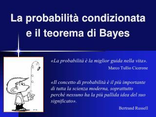 La probabilità condizionata e il teorema di Bayes