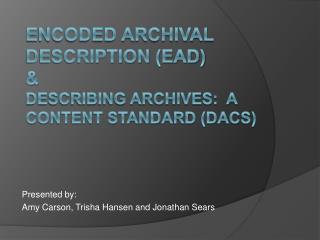Encoded Archival Description (EAD) & Describing Archives:  A Content Standard (DACS)