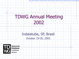 TDWG Annual Meeting 2002
