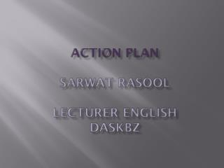 ACTION PLAN SARWAT RASOOL LECTURER ENGLISH   DASKBZ