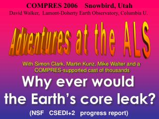 COMPRES 2006    Snowbird, Utah David Walker,  Lamont-Doherty Earth Observatory, Columbia U.