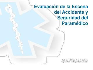 Evaluaci�n de la Escena del Accidente y Seguridad del Param�dico