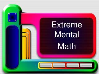Extreme Mental  Math