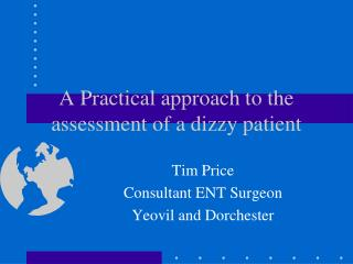 A Practical approach to the assessment of a dizzy patient