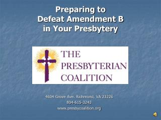 Preparing to   Defeat Amendment B  in Your Presbytery