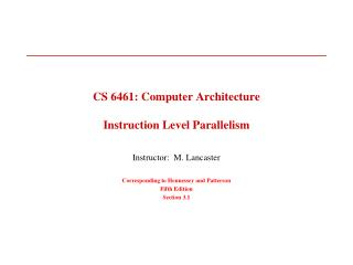 CS 6461: Computer Architecture Instruction Level Parallelism