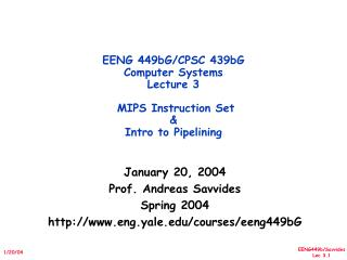 EENG 449bG/CPSC 439bG  Computer Systems Lecture 3  MIPS Instruction Set & Intro to Pipelining