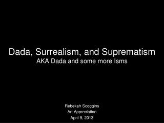 Dada, Surrealism, and Suprematism AKA Dada and some more Isms