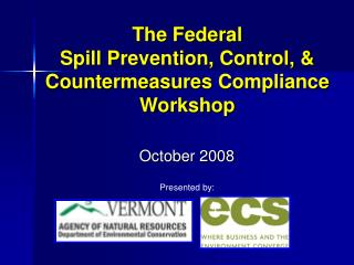 The Federal Spill Prevention, Control,  Countermeasures Compliance Workshop