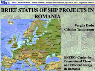 BRIEF STATUS OF SHP PROJECTS IN ROMANIA Vergila Dadu Cristian Tantareanu