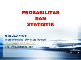 PROBABILITAS DAN  STATISTIK  MUHAMMAD YUSUF Teknik Informatika  -  Universitas Trunojoyo