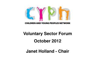 Voluntary Sector Forum October 2012 Janet Holland - Chair