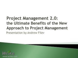 Project Management 2.0 :  the  Ultimate Benefits of the New Approach to Project  Management
