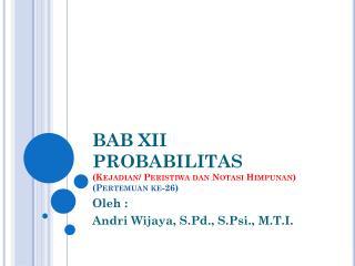 BAB XII PROBABILITAS ( Kejadian /  Peristiwa dan Notasi Himpunan ) ( Pertemuan  ke-26)