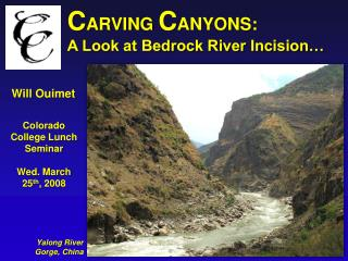 C ARVING  C ANYONS:  A Look at Bedrock River Incision…