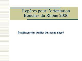Repères pour l'orientation  Bouches du Rhône 2006
