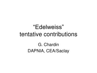 """""""Edelweiss"""" tentative contributions"""