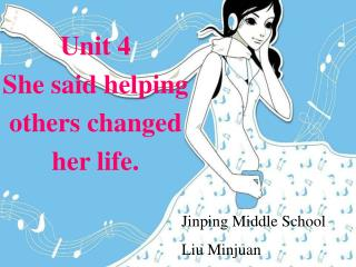 Unit 4 She said helping others changed her life.