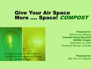 Give Your Air Space  More …. Space!  COMPOST