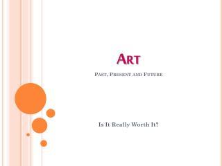 Art Past, Present and Future