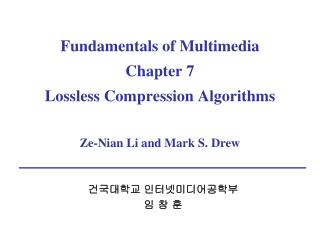 Fundamentals of Multimedia Chapter 7 Lossless Compression Algorithms Ze-Nian Li and Mark S. Drew