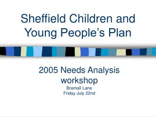 2005 Needs Analysis workshop Bramall Lane Friday July 22nd