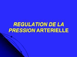 REGULATION DE LA PRESSION ARTERIELLE
