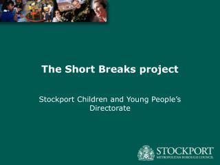 The Short Breaks project